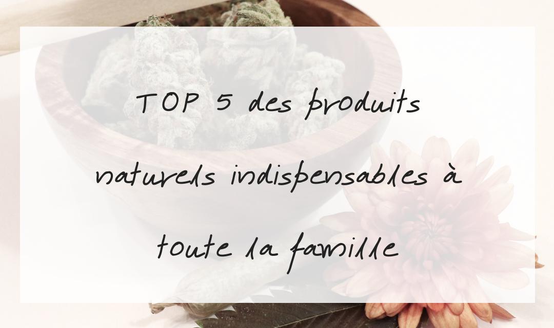 Top 5 des produits naturels indispensables pour soigner toute la famille