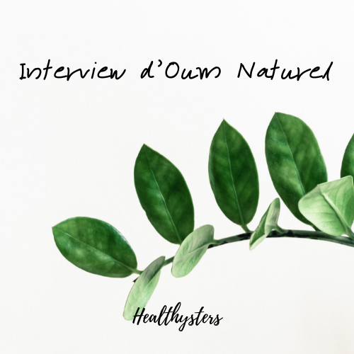 Interview d'expert: Oum Naturel, naturopathe, infirmière et blogueuse.