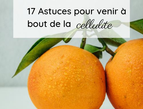 17 Astuces contre la cellulite